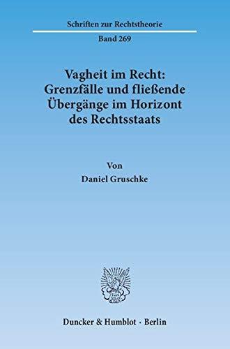 Vagheit im Recht: Grenzfälle und fließende Übergänge im Horizont des ...