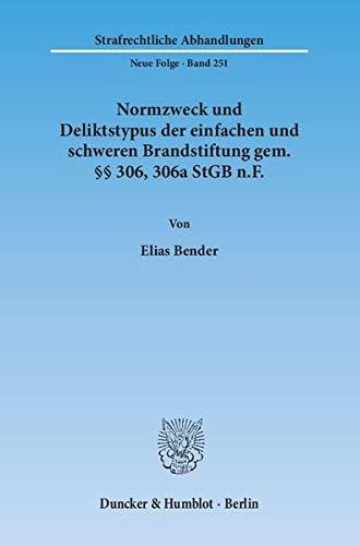 Normzweck und Deliktstypus der einfachen und schweren Brandstiftung gem. §§ 306, 306a ...