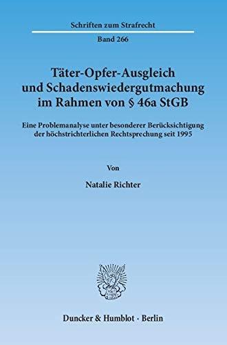 Tater-Opfer-Ausgleich und Schadenswiedergutmachung im Rahmen von 46a StGB: Eine Problemanalyse ...