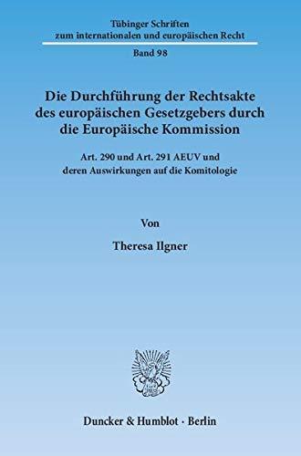 9783428143177: Die Durchführung der Rechtsakte des europäischen Gesetzgebers durch die Europäische Kommission: Art. 290 und Art. 291 AEUV und deren Auswirkungen auf die Komitologie