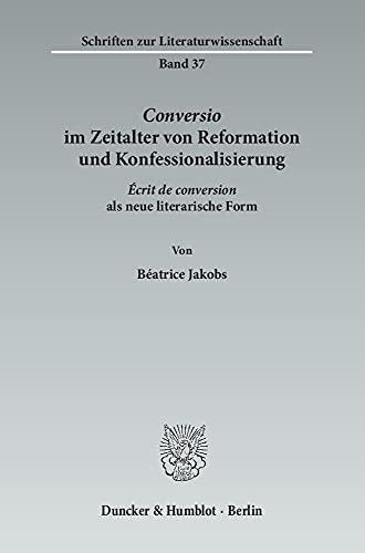 Conversio im Zeitalter von Reformation und Konfessionalisierung.: Béatrice Jakobs