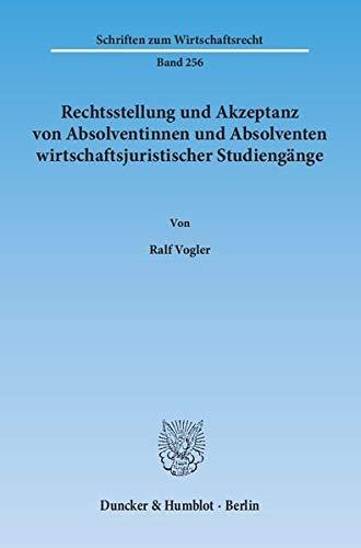 Rechtsstellung und Akzeptanz von Absolventinnen und Absolventen wirtschaftsjuristischer Studieng&...