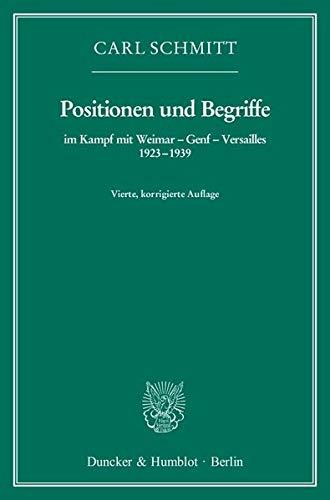 Positionen und Begriffe, im Kampf mit Weimar - Genf - Versailles 1923-1939: Carl Schmitt