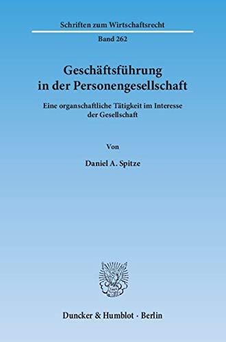 Geschaftsfuhrung in der Personengesellschaft: Eine organschaftliche Tatigkeit im Interesse der ...