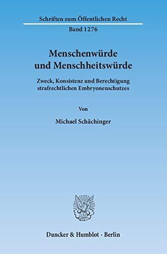Menschenwurde und Menschheitswurde: Zweck, Konsistenz und Berechtigung strafrechtlichen ...