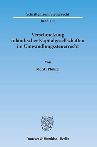 Verschmelzung inländischer Kapitalgesellschaften im Umwandlungssteuerrecht: Moritz Philipp