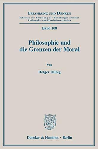 Philosophie und die Grenzen der Moral: Holger Hilbig