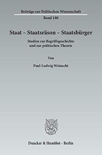Staat - Staatsräson - Staatsbürger: Paul-Ludwig Weinacht