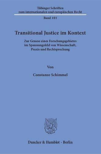 Transitional Justice im Kontext: Zur Genese eines Forschungsgebietes im Spannungsfeld von ...