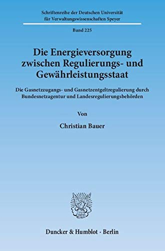 Die Energieversorgung zwischen Regulierungs- und Gewahrleistungsstaat: Die Gasnetzzugangs- und ...