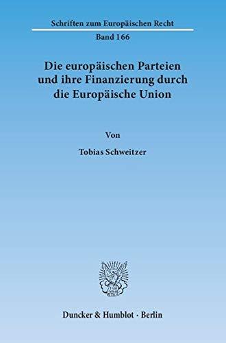 Die europäischen Parteien und ihre Finanzierung durch die Europäische Union: Tobias ...