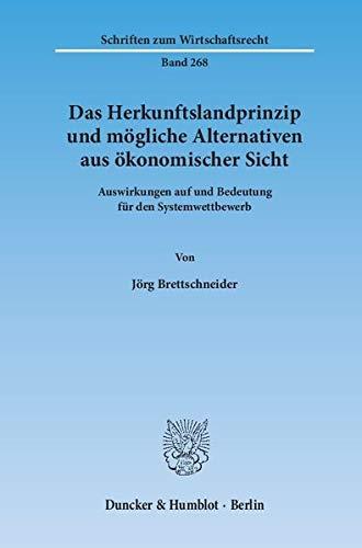 Das Herkunftslandprinzip und mögliche Alternativen aus ökonomischer Sicht.: J�rg ...
