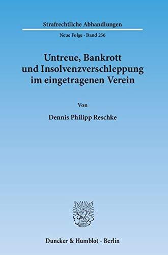 Untreue, Bankrott und Insolvenzverschleppung im eingetragenen Verein: Dennis Philipp Reschke