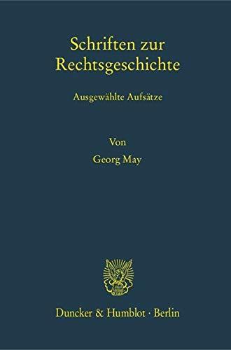 Schriften zur Rechtsgeschichte: Ausgewahlte Aufsatze: Georg May, Anna Egler, Wilhelm Rees