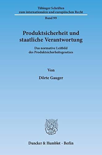 Produktsicherheit und staatliche Verantwortung : Das normative Leitbild des ...