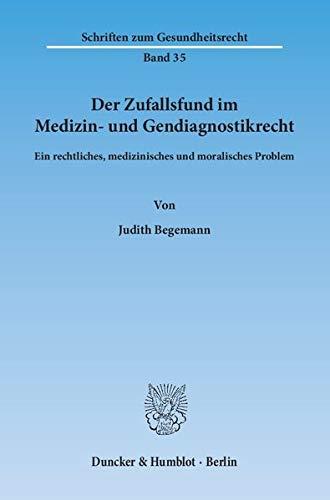 Der Zufallsfund im Medizin- und Gendiagnostikrecht.: Judith Begemann