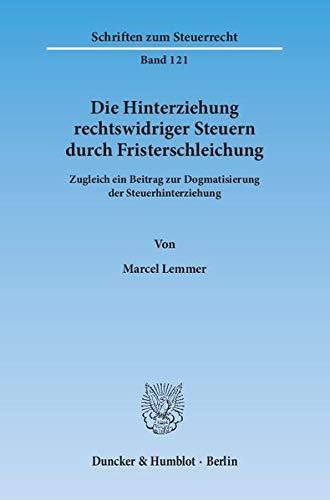 Die Hinterziehung rechtswidriger Steuern durch Fristerschleichung: Marcel Lemmer