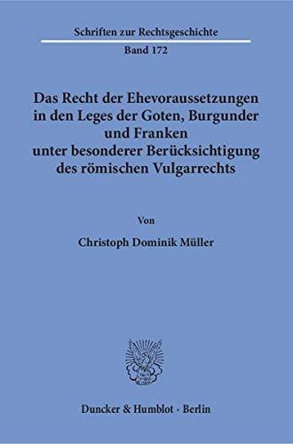 Das Recht der Ehevoraussetzungen in den Leges der Goten, Burgunder und Franken unter besonderer Ber...
