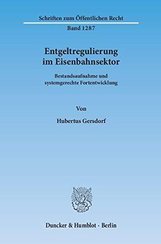 Entgeltregulierung im Eisenbahnsektor.: Hubertus Gersdorf