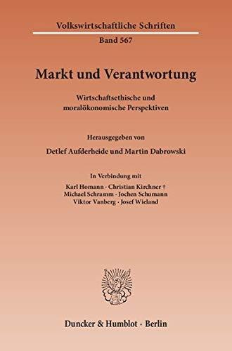Markt und Verantwortung: Wirtschaftsethische und moralokonomische Perspektiven: Detlef Aufderheide,...