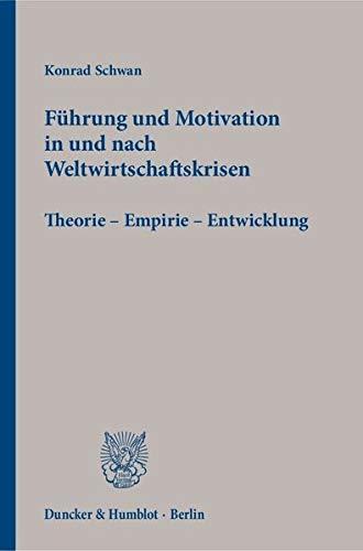 Führung und Motivation in und nach Weltwirtschaftskrisen: Konrad Schwan
