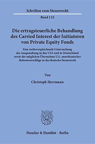 Die ertragsteuerliche Behandlung des Carried Interest der Initiatoren von Private Equity Fonds: ...