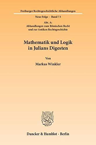 Mathematik und Logik in Julians Digesten: Markus Winkler