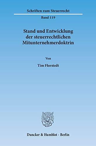 Stand und Entwicklung der steuerrechtlichen Mitunternehmerdoktrin.: Tim Florstedt