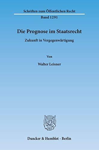 Die Prognose im Staatsrecht.: Walter Leisner