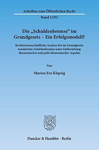 """Die """"Schuldenbremse"""" im Grundgesetz - ein Erfolgsmodell?: Klepzig, Marion Eva"""