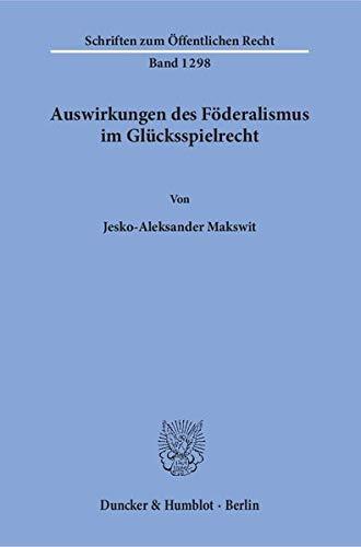 Auswirkungen des Föderalismus im Glücksspielrecht: Jesko-Aleksander Makswit
