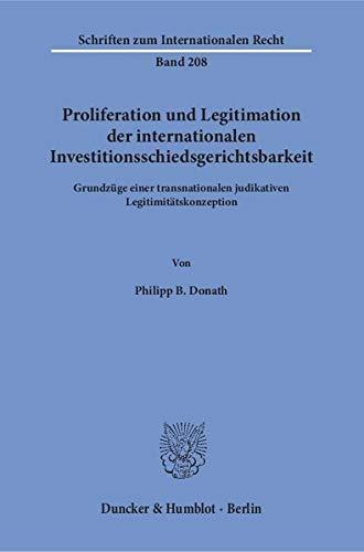 Proliferation und Legitimation der internationalen Investitionsschiedsgerichtsbarkeit: Philipp B. ...