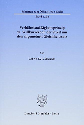 Verhältnismäßigkeitsprinzip vs. Willkürverbot: der Streit um den allgemeinen ...