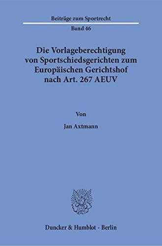Die Vorlageberechtigung von Sportschiedsgerichten zum Europäischen Gerichtshof nach Art. 267 ...