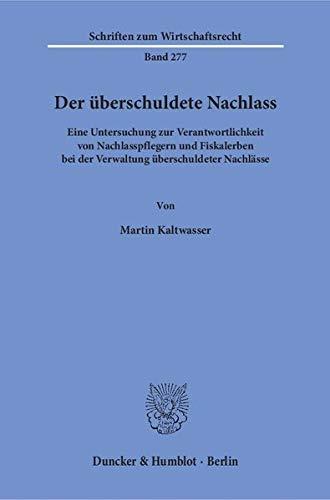 Der überschuldete Nachlass : Eine Untersuchung zur Verantwortlichkeit von Nachlasspflegern und...