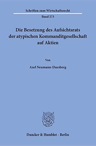 Die Besetzung des Aufsichtsrats der atypischen Kommanditgesellschaft auf Aktien.: Axel ...