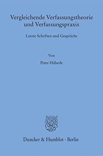 Vergleichende Verfassungstheorie und Verfassungspraxis.: Peter Häberle