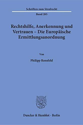 9783428147731: Rechtshilfe, Anerkennung und Vertrauen - Die Europäische Ermittlungsanordnung