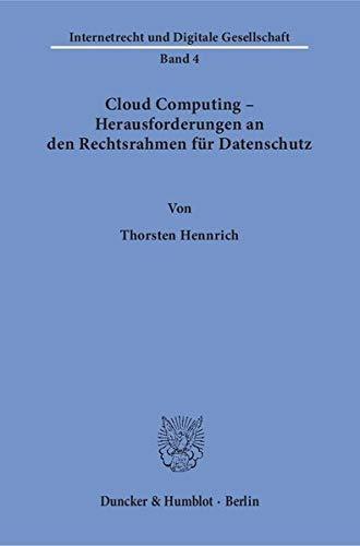 Cloud Computing - Herausforderungen an den Rechtsrahmen für Datenschutz.: Thorsten Hennrich