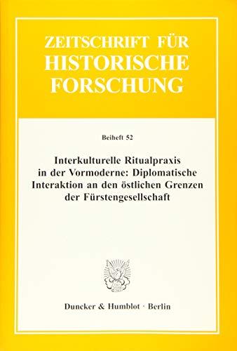 Interkulturelle Ritualpraxis in der Vormoderne: Diplomatische Interaktion an den östlichen ...