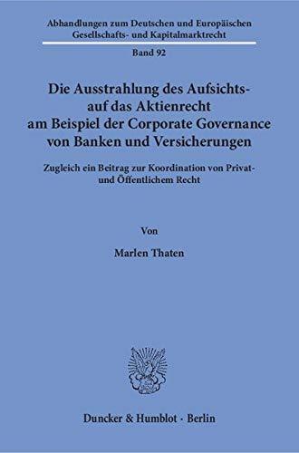 Die Ausstrahlung des Aufsichts- auf das Aktienrecht am Beispiel der Corporate Governance von Banken...