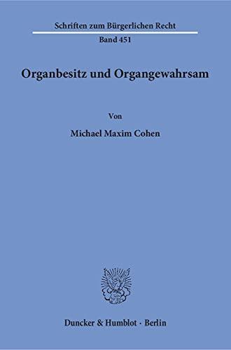 Organbesitz und Organgewahrsam.: Michael Maxim Cohen