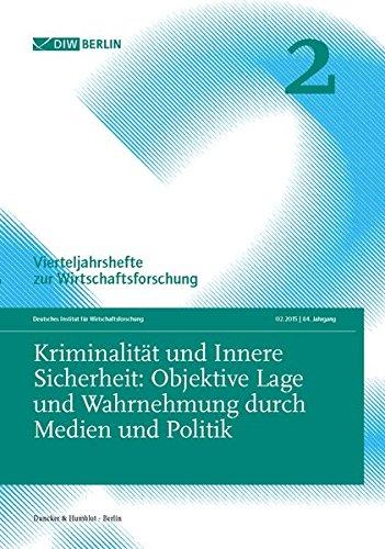Kriminalität und Innere Sicherheit: Objektive Lage und Wahrnehmung durch Medien und Politik.