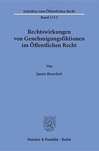 Rechtswirkungen von Genehmigungsfiktionen im Öffentlichen Recht: Jannis Broscheit