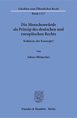Die Menschenwürde als Prinzip des deutschen und europäischen Rechts: Kohärenz der Konzepte? (...