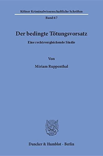 Der bedingte Tötungsvorsatz: Eine rechtsvergleichende Studie (Paperback): Miriam Ruppenthal