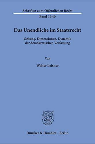 Das Unendliche im Staatsrecht: Geltung, Dimensionen, Dynamik der demokratischen Verfassung: Walter ...