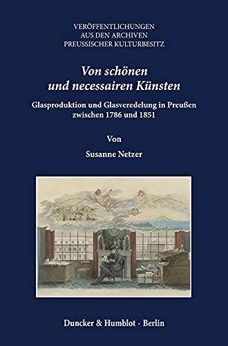9783428151851: Von schönen und necessairen Künsten: Glasproduktion und Glasveredelung in Preußen zwischen 1786 und 1851
