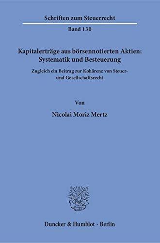 Kapitalertrage aus borsennotierten Aktien: Systematik und Besteuerung: Zugleich ein Beitrag zur ...