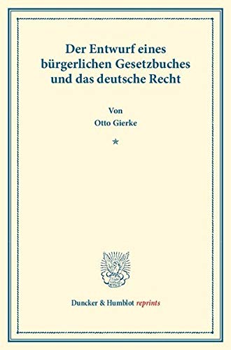9783428160174: Der Entwurf eines bürgerlichen Gesetzbuchs und das deutsche Recht. Veränderte und vermehrte Ausgabe der in Schmollers Jahrbuch für Gesetzgebung, Verwaltung und Volkswirtschaft erschienenen Abhandlung.